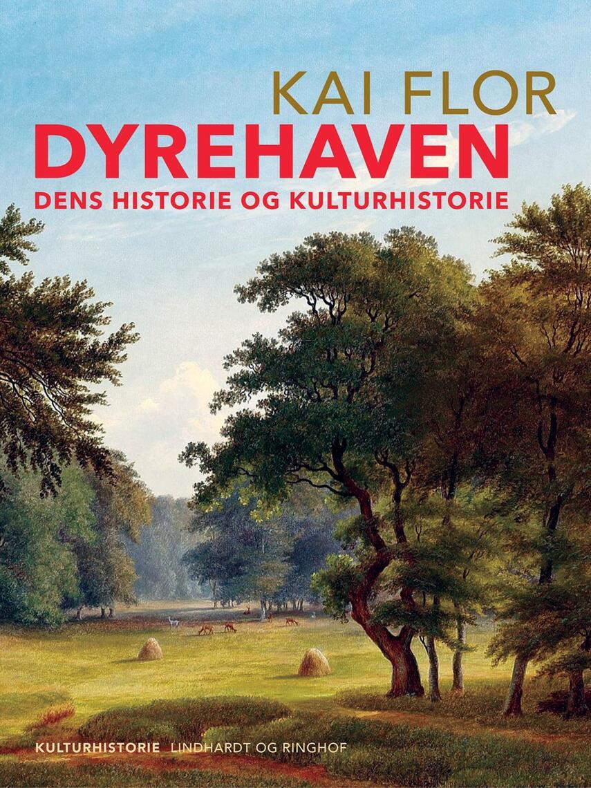 Kai Flor: Dyrehaven : dens Historie og Kulturhistorie