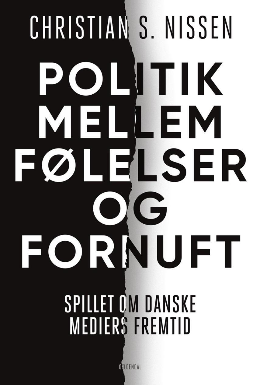 Christian S. Nissen: Politik mellem følelser og fornuft : spillet om danske mediers fremtid