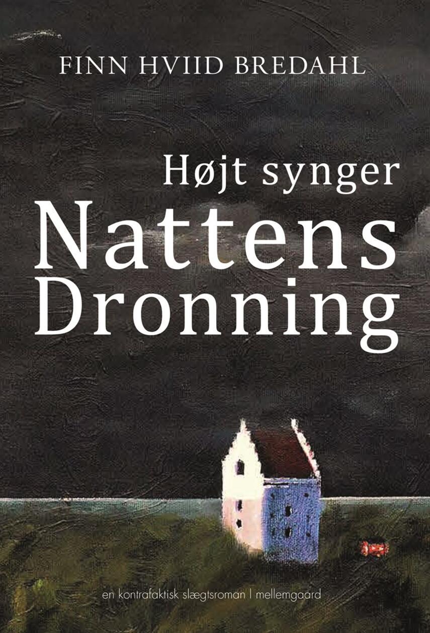Finn Hviid Bredahl (f. 1953): Højt synger nattens dronning : en kontrafaktisk slægtsroman