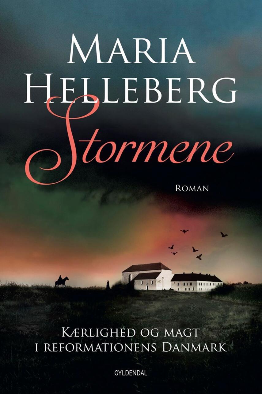 Maria Helleberg: Stormene : kærlighed og magt i reformationens Danmark : roman