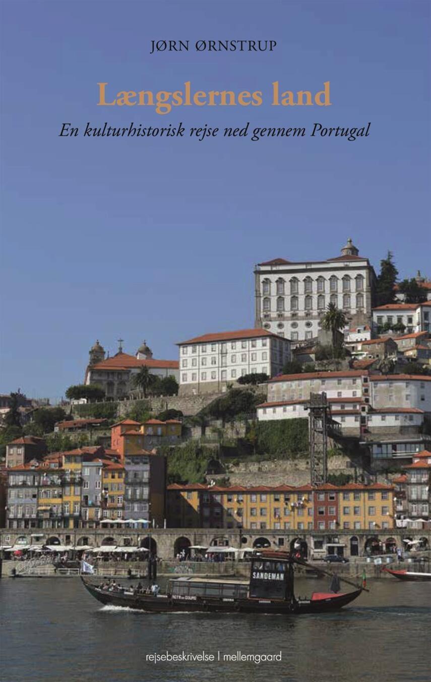 Jørn Ørnstrup: Længslernes land : en kulturhistorisk rejse ned gennem Portugal : rejsebeskrivelse