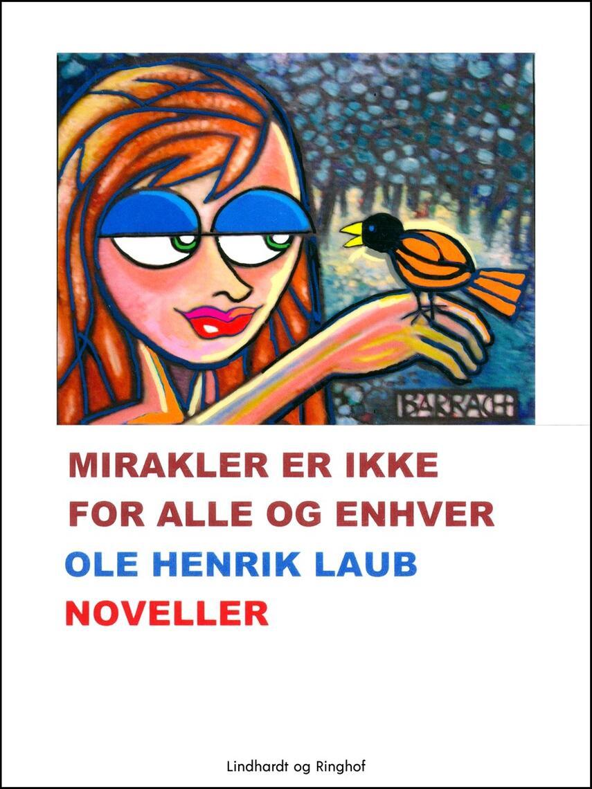 Ole Henrik Laub: Mirakler er ikke for alle og enhver : noveller