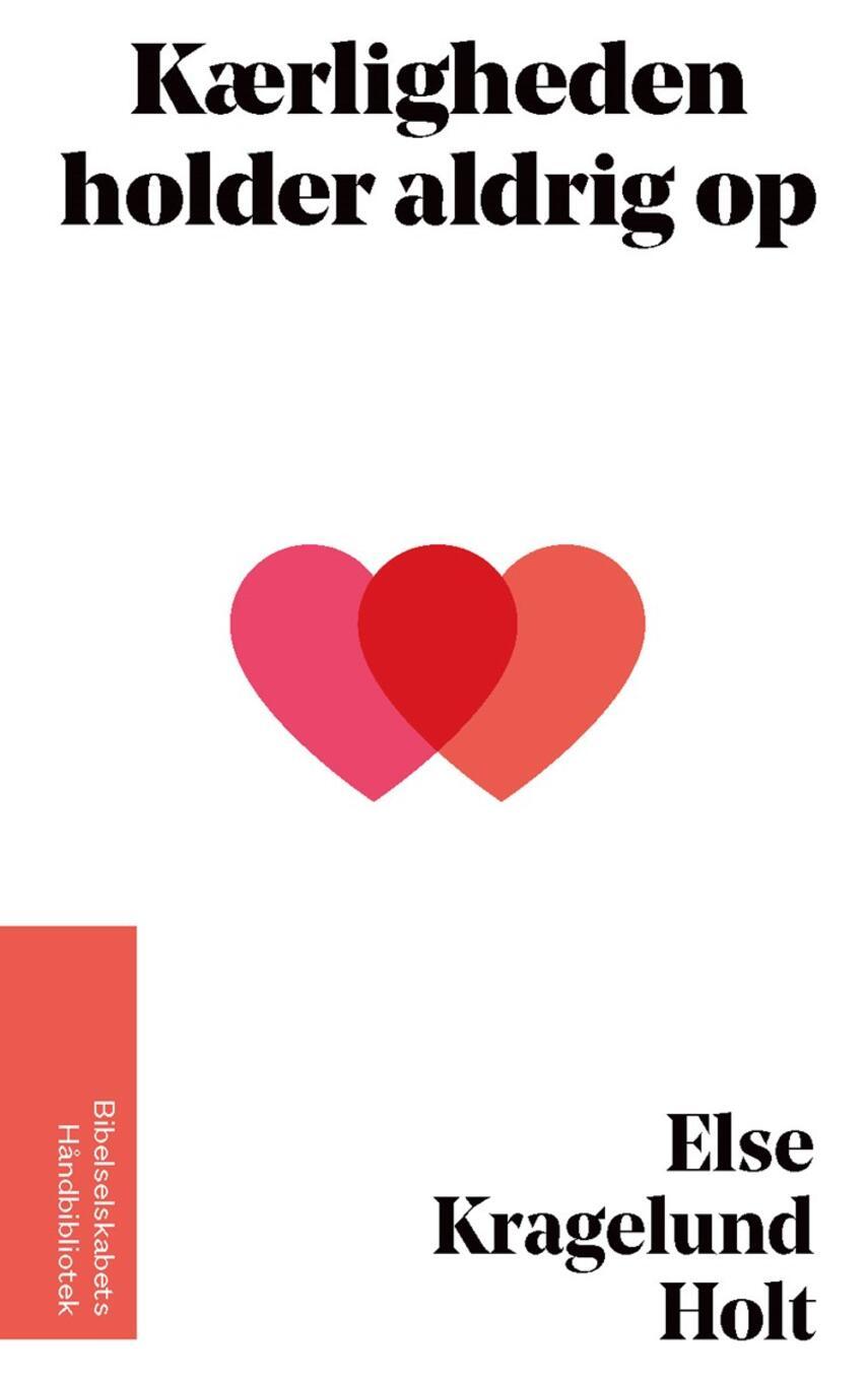 Else K. Holt: Kærligheden holder aldrig op