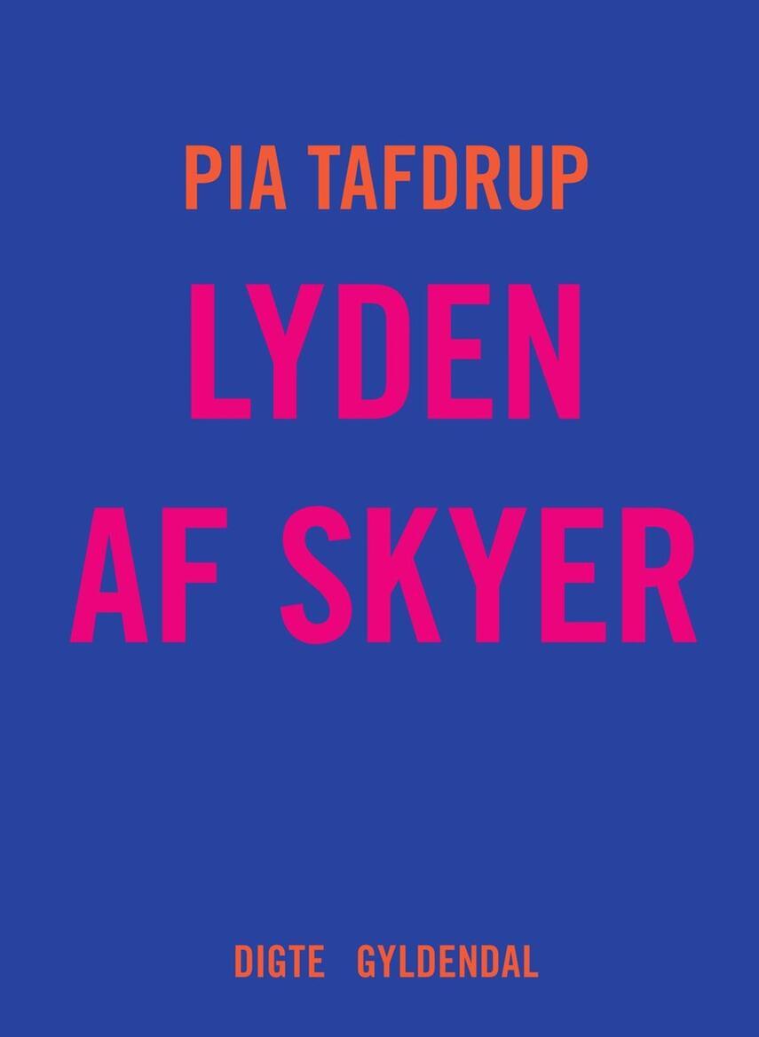 Pia Tafdrup: Lyden af skyer : digte