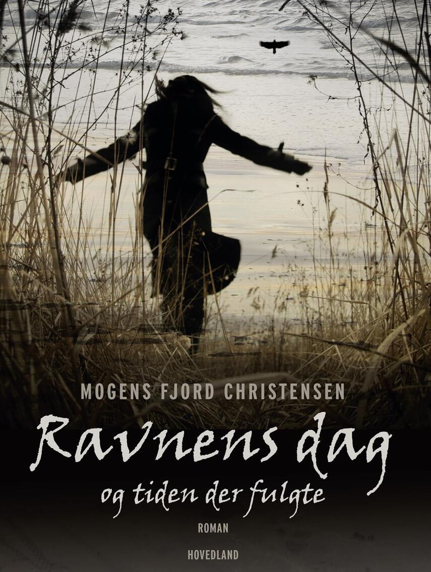 Mogens Fjord Christensen: Ravnens dag - og tiden der fulgte : roman