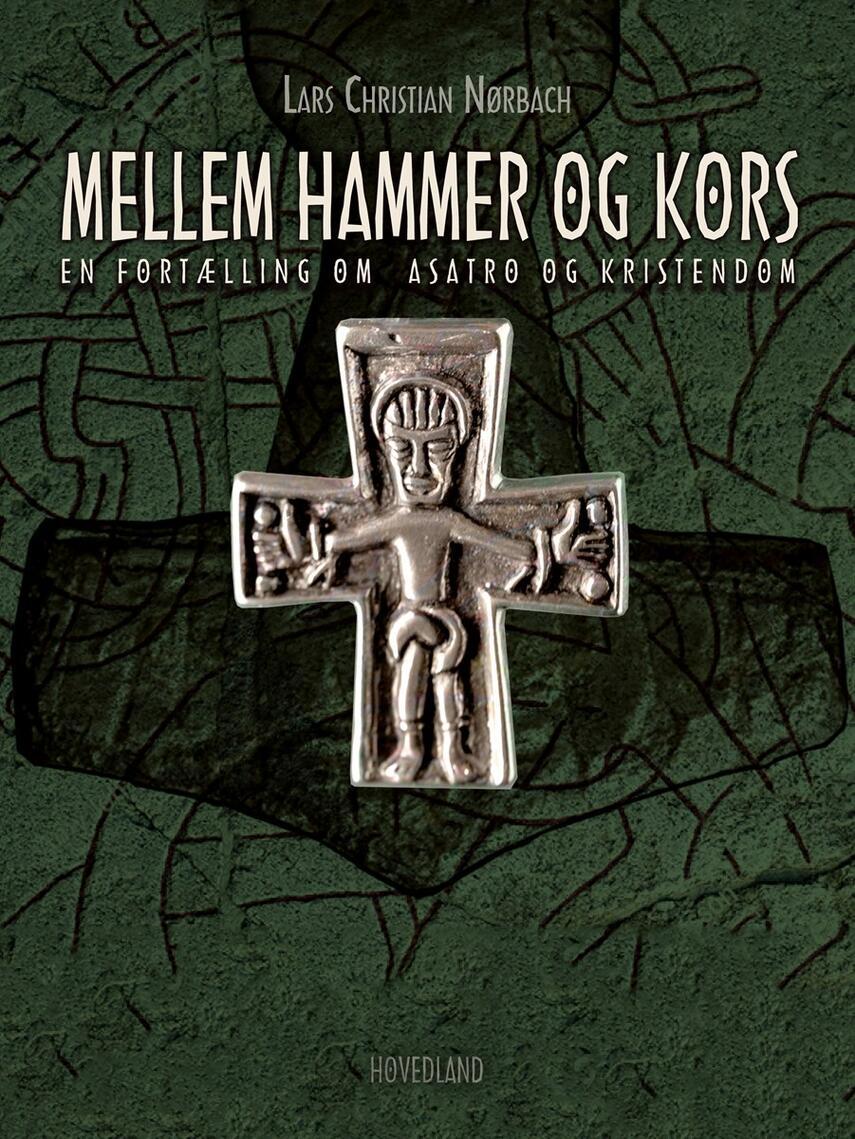 Lars Chr. Nørbach: Mellem hammer og kors : en fortælling om asatro og kristendom