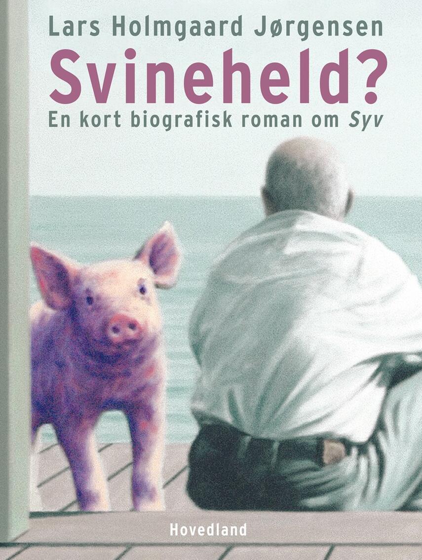 Lars Holmgård Jørgensen: Svineheld? : en kort biografisk roman om Syv
