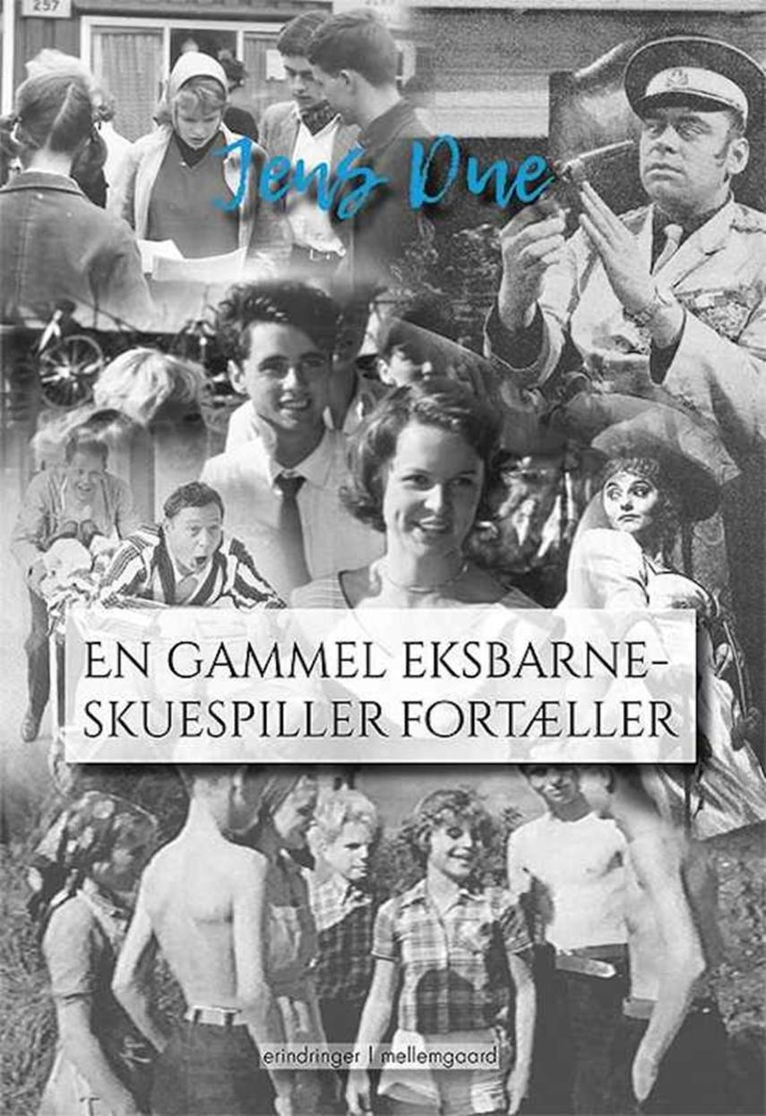 Jens Due (f. 1937-07-27): En gammel eksbarneskuespiller fortæller