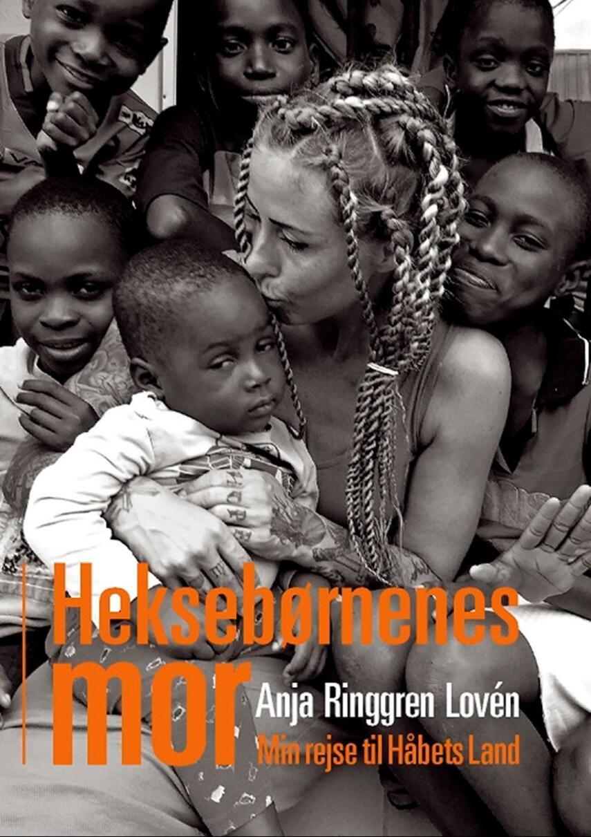 Anja Ringgren Lovén: Heksebørnenes mor : min rejse til Håbets Land