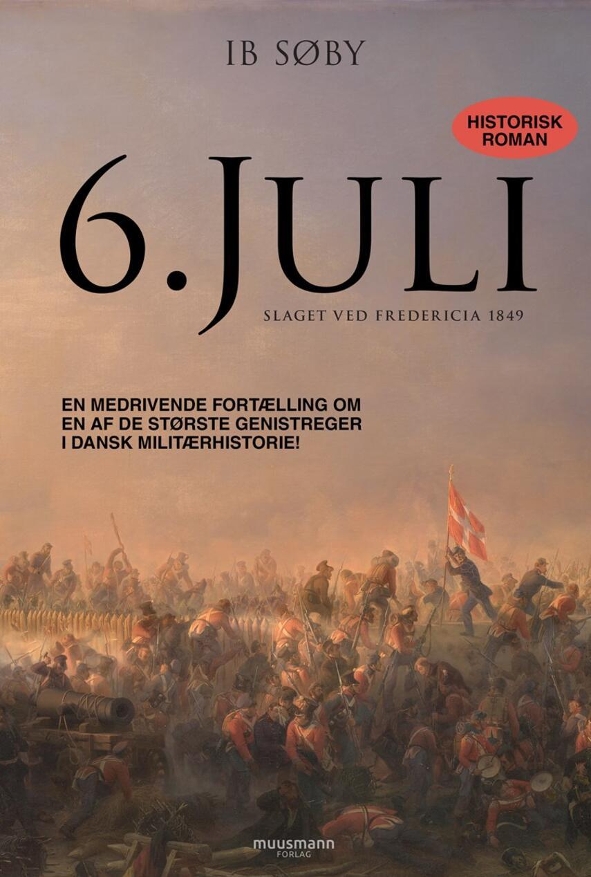Ib Søby: 6. juli : historisk roman : slaget ved Fredericia i 1849
