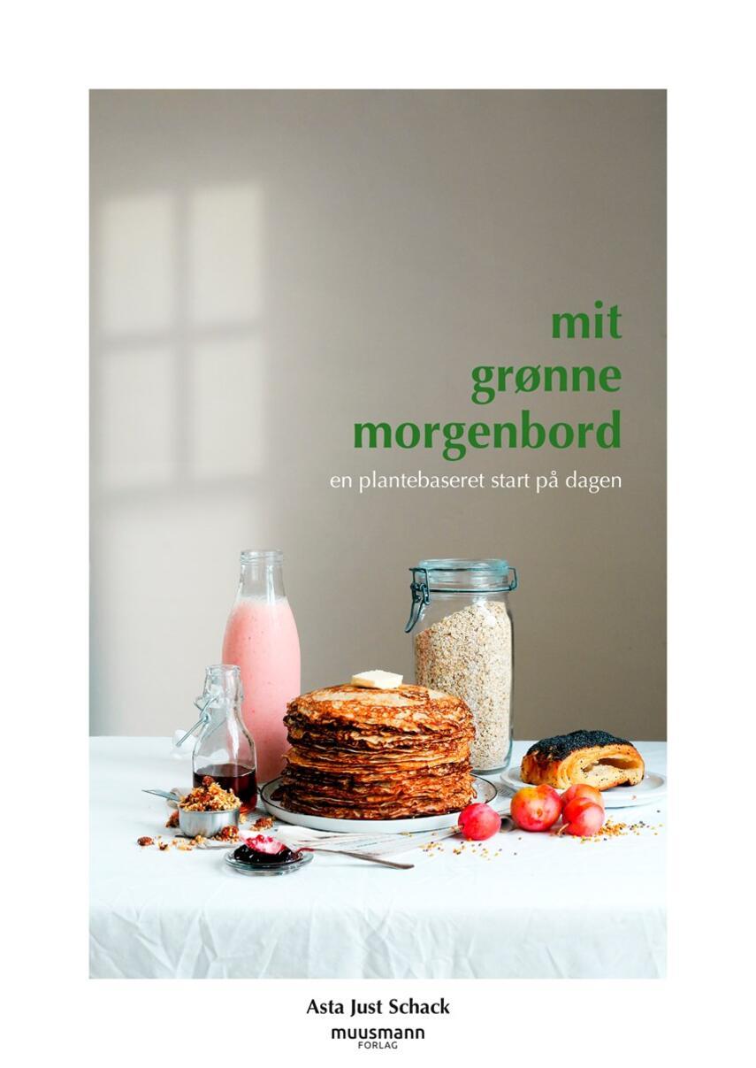 Asta Just Schack: Mit grønne morgenbord : en plantebaseret start på dagen