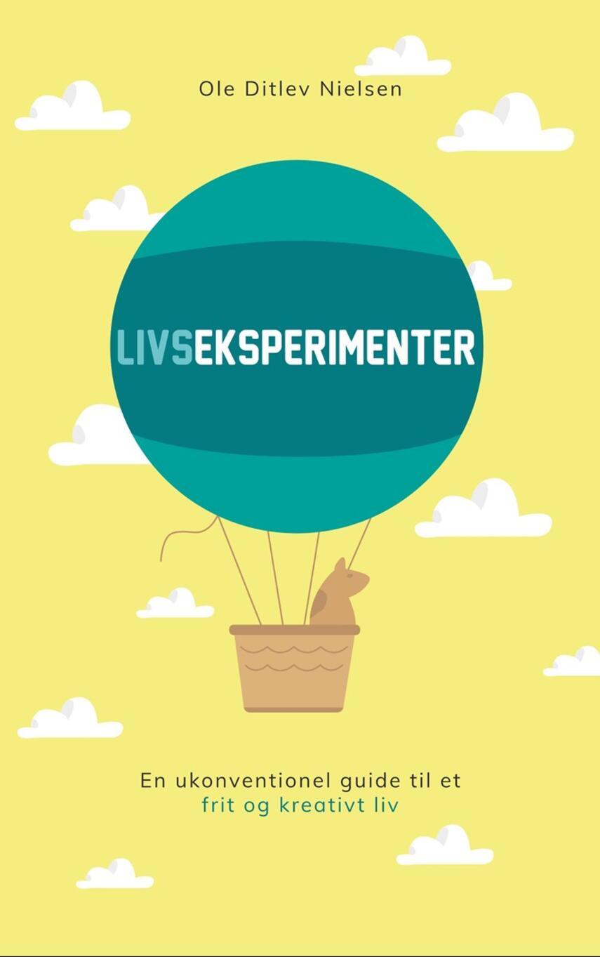 Ole Ditlev Nielsen (f. 1975): Livseksperimenter : en ukonventionel guide til et frit og kreativt liv