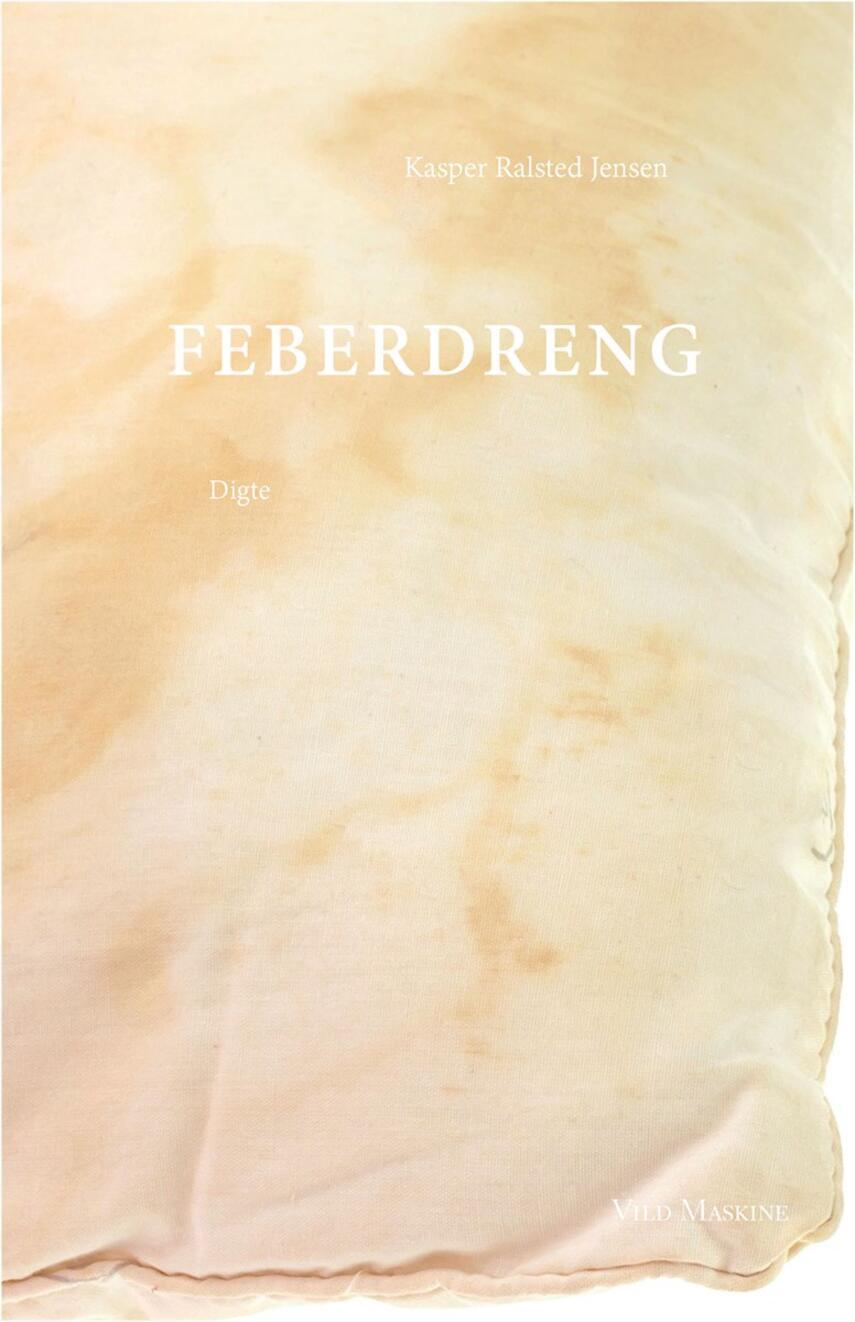 Kasper Ralsted Jensen (f. 1989): Feberdreng : digte