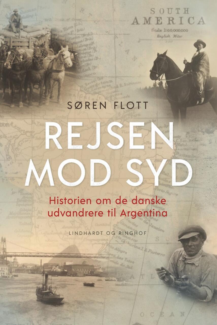 Søren Flott: Rejsen mod syd : historien om de danske udvandrere til Argentina