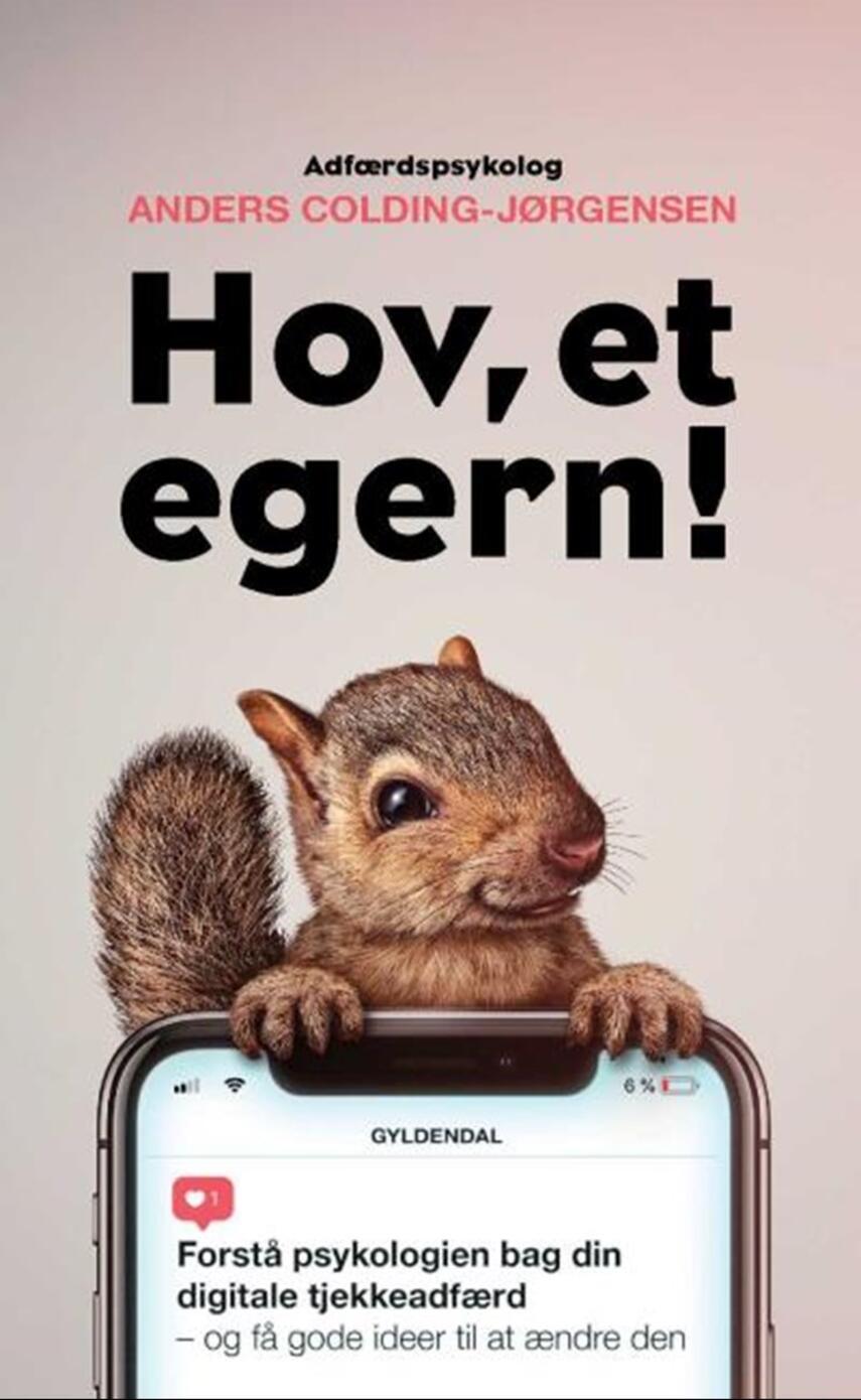 Anders Colding-Jørgensen: Hov, et egern! : forstå psykologien bag din digitale tjekkeadfærd - og få gode ideer til at ændre den