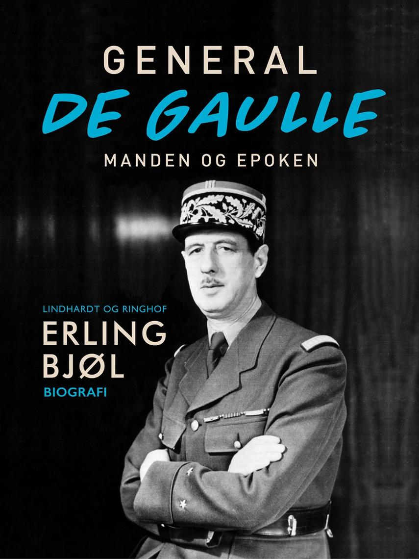 Erling Bjøl: General de Gaulle - manden og epoken