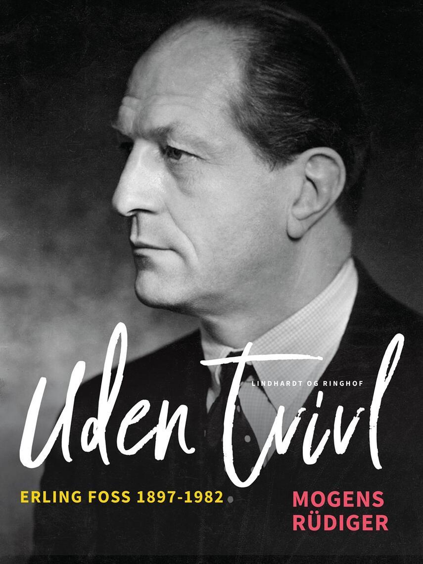 Mogens Rüdiger: Uden tvivl : Erling Foss 1897-1982