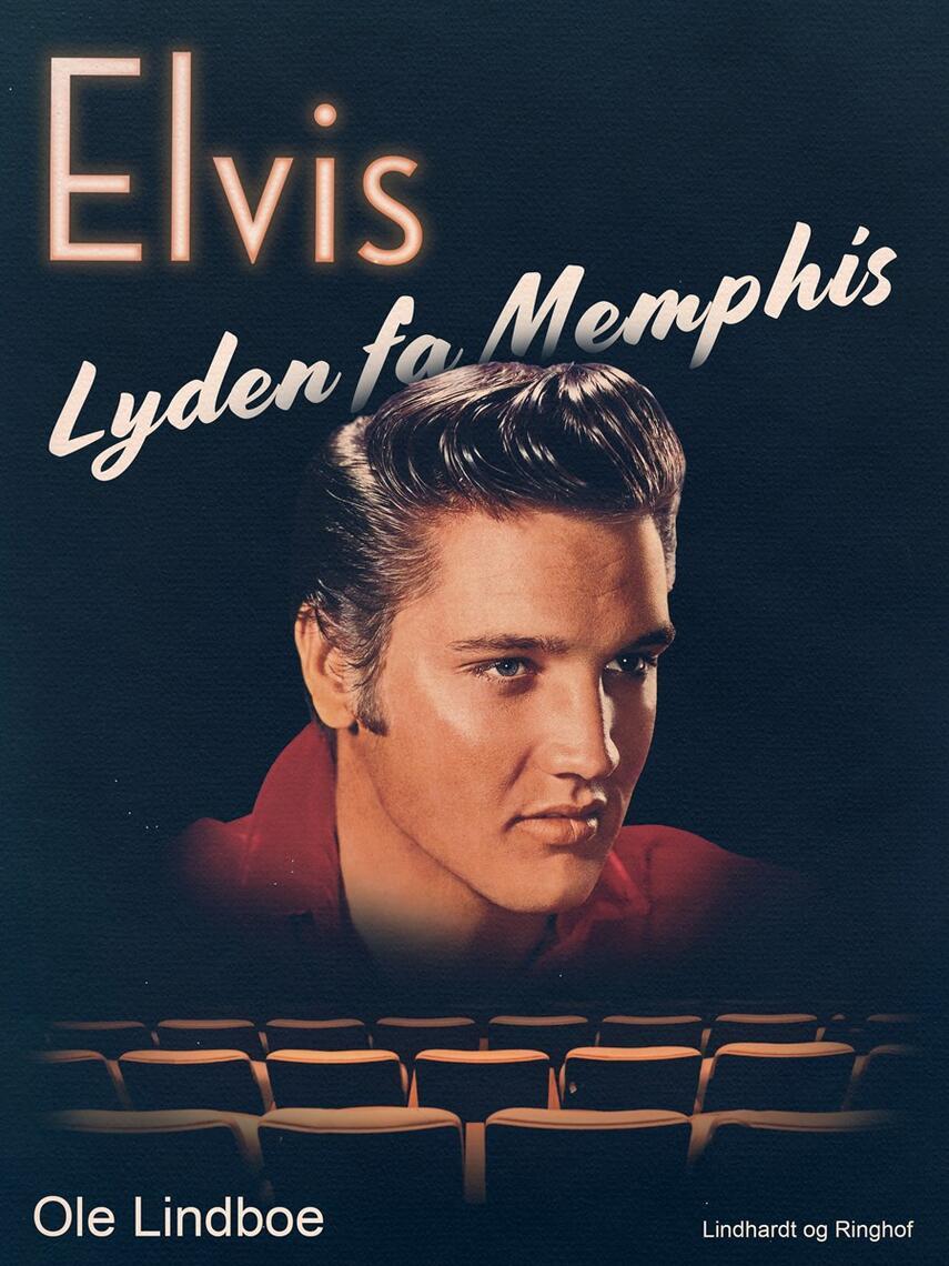Ole Lindboe: Elvis - lyden fra Memphis