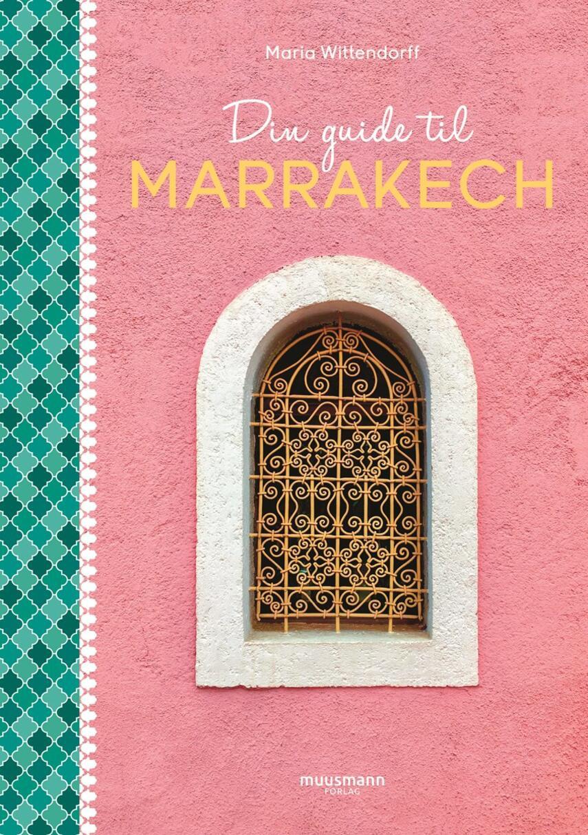 Maria Wittendorff: Din guide til Marrakech