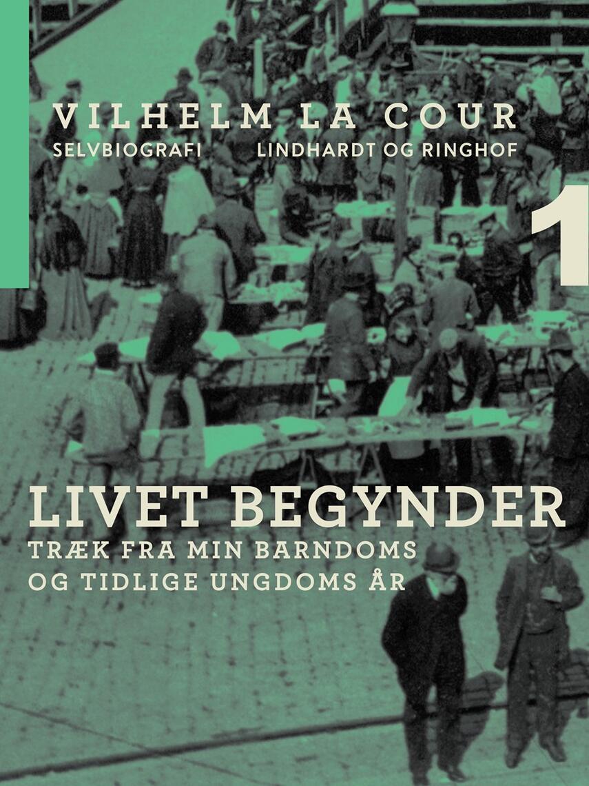Vilhelm La Cour: Livet begynder : træk fra min barndoms og tidlige ungdoms aar