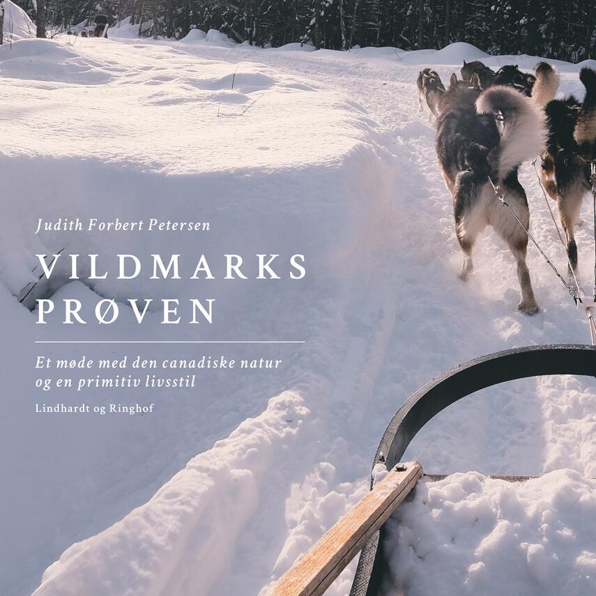 Judith Forbert Petersen: Vildmarksprøven : et møde med den canadiske natur og en primitiv livsstil
