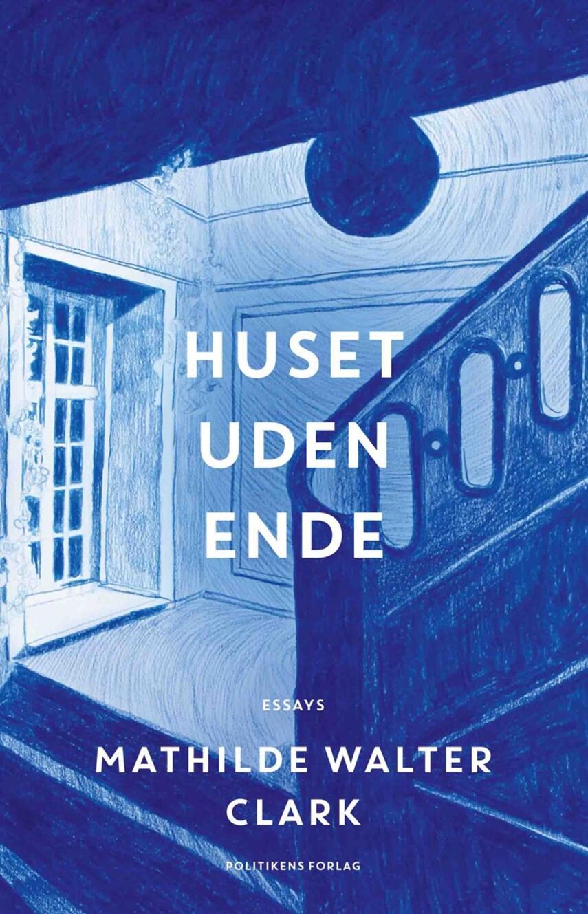 Mathilde Walter Clark: Huset uden ende : essays
