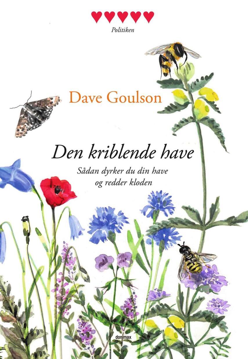 Dave Goulson: Den kriblende have : sådan dyrker du din have og redder kloden