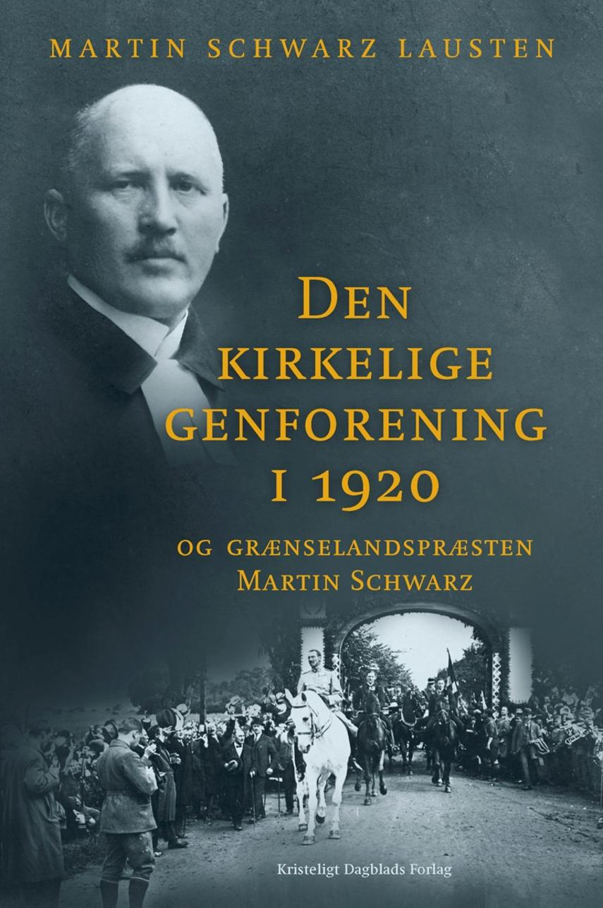 Martin Schwarz Lausten: Den kirkelige genforening i 1920 og grænselandspræsten Martin Schwarz