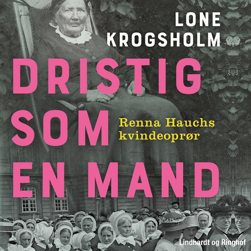 Lone Krogsholm (f. 1956): Dristig som en mand : Renna Hauchs kvindeoprør