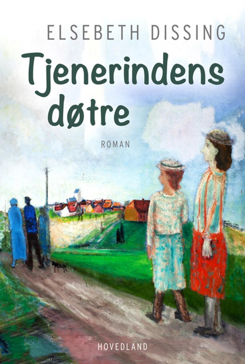 Elsebeth Dissing: Tjenerindens døtre : roman
