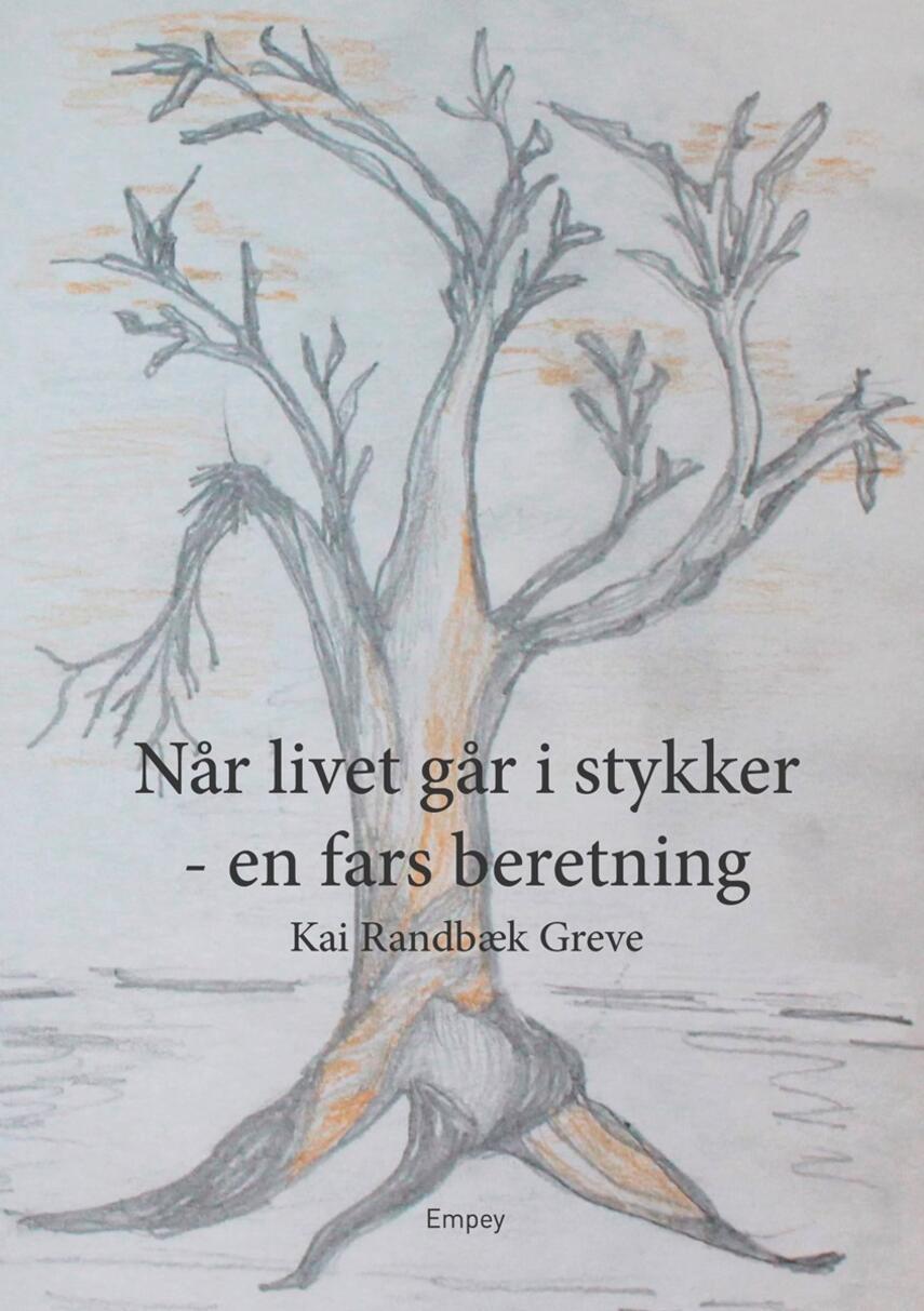 Kai Randbæk Greve: Når livet går i stykker - en fars beretning