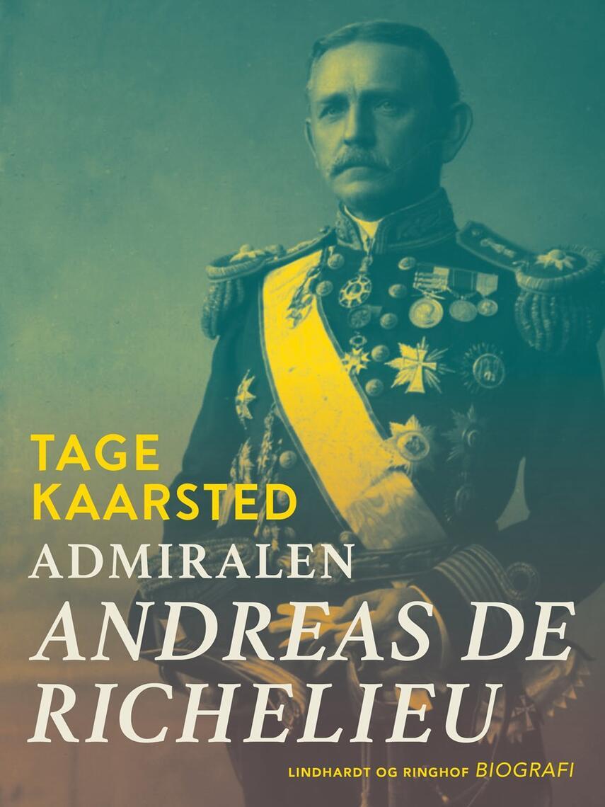 Tage Kaarsted: Admiralen : Andreas de Richelieu : forretningsmand og politiker i Siam og Danmark