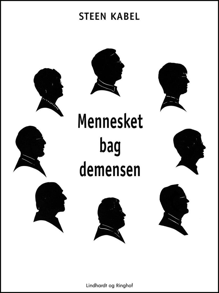 Steen Kabel: Mennesket bag demensen : et personligt portræt af otte tidligt diagnosticerede demente