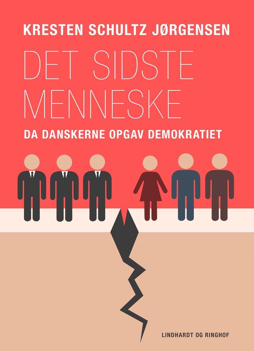 Kresten Schultz Jørgensen: Det sidste menneske : da danskerne opgav demokratiet