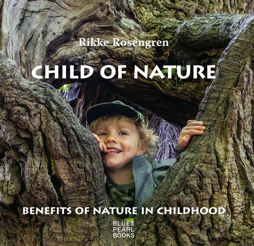 Rikke Rosengren: Child of nature : benefits of nature in childhood