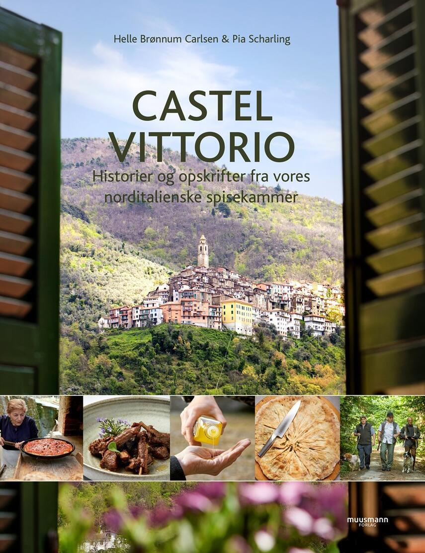 Helle Brønnum Carlsen, Pia Scharling: Castel Vittorio : historier og opskrifter fra vores norditalienske spisekammer