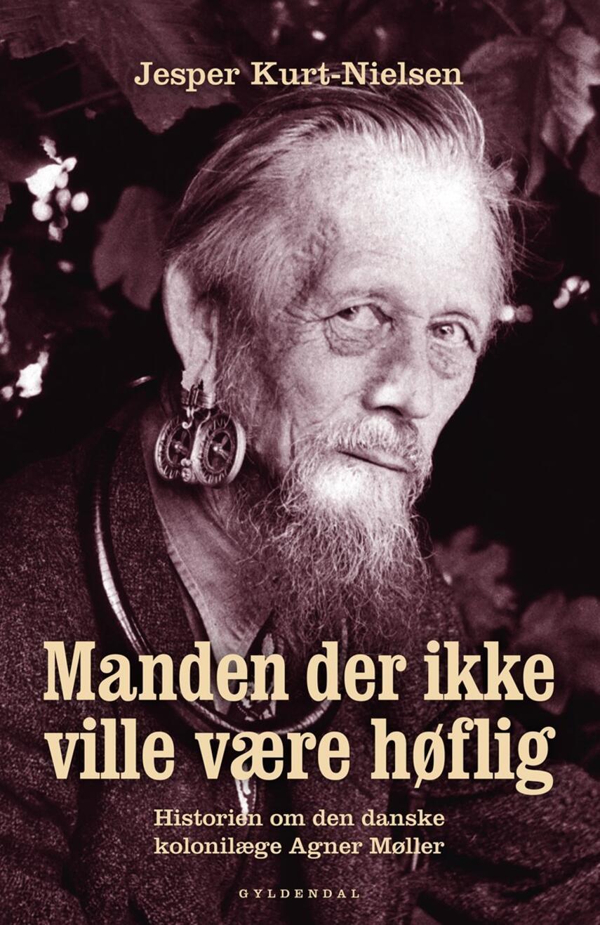 Jesper Kurt-Nielsen: Manden der ikke ville være høflig : historien om den danske kolonilæge Agner Møller