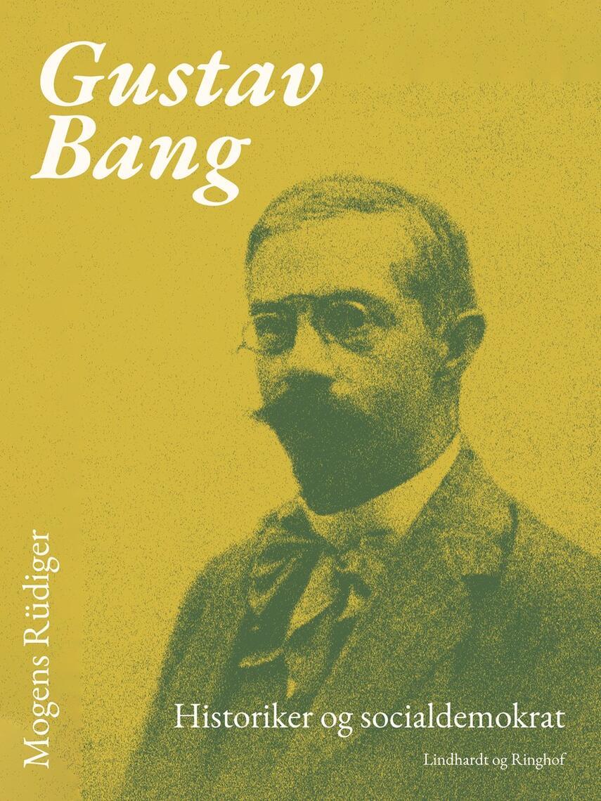 Mogens Rüdiger: Gustav Bang : historiker og socialdemokrat
