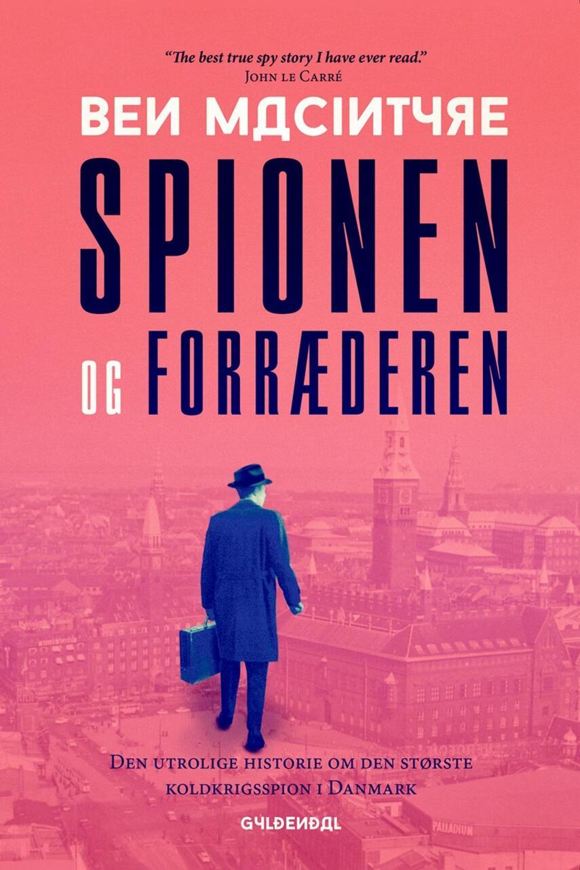 Ben Macintyre: Spionen og forræderen : den utrolige historie om den største koldkrigsspion i Danmark