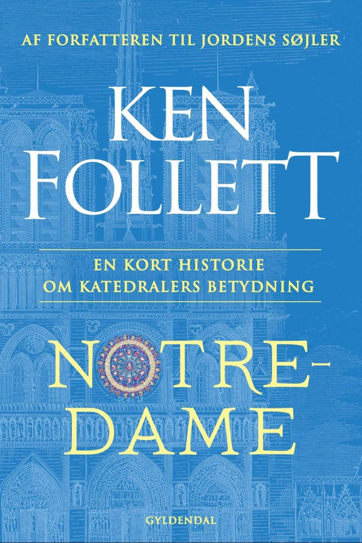 Ken Follett: Notre-Dame : en kort historie om katedralers betydning