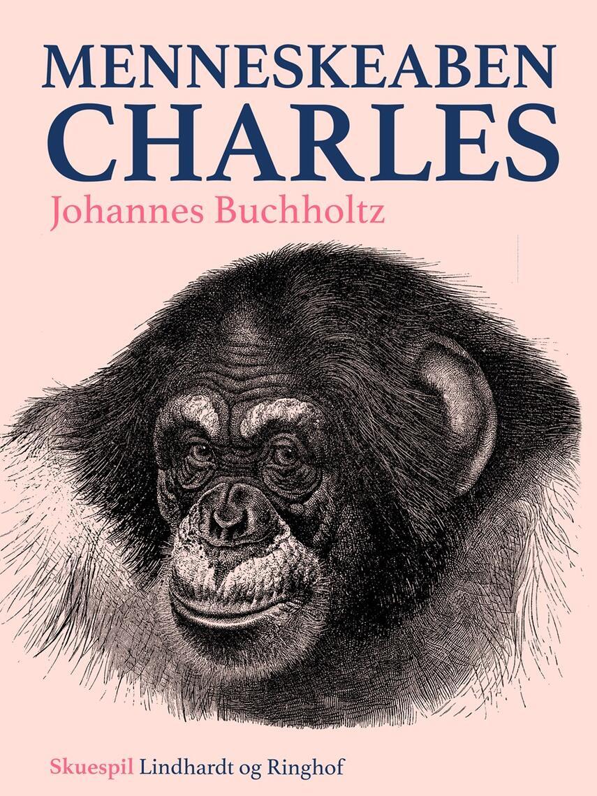 Johannes Buchholtz: Menneskeaben Charles : Maskerade i 4 Akter