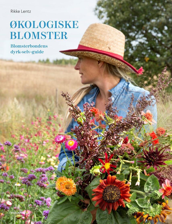 Rikke Lentz: Økologiske blomster : blomsterbondens dyrk-selv-guide