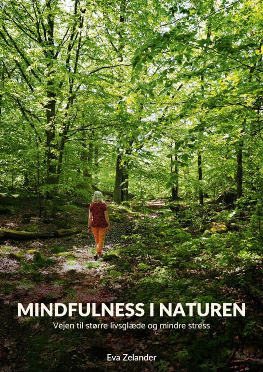 Eva Zelander: Mindfulness i naturen : vejen til større livsglæde og mindre stress