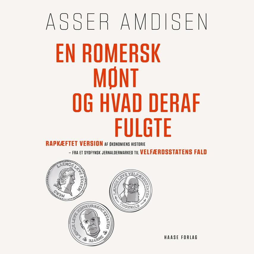 Asser Amdisen: En romersk mønt og hvad deraf fulgte : rapkæftet version af økonomiens historie - fra et sydfynsk jernaldermarked til velfærdsstatens fald
