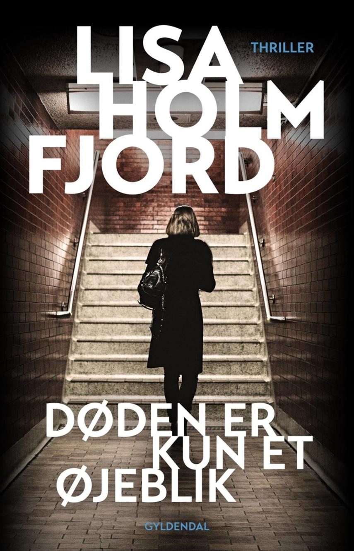 Lisa Holmfjord: Døden er kun et øjeblik : thriller