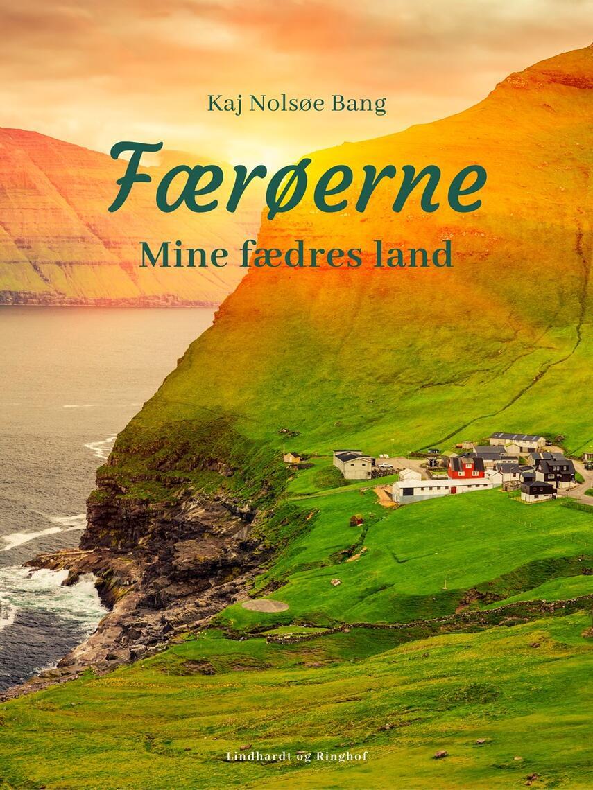 Kaj Nolsøe Bang: Færøerne - mine fædres land