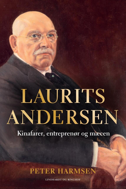 Peter Harmsen: Laurits Andersen : kinafarer, entreprenør og mæcen (Dansk udgave)