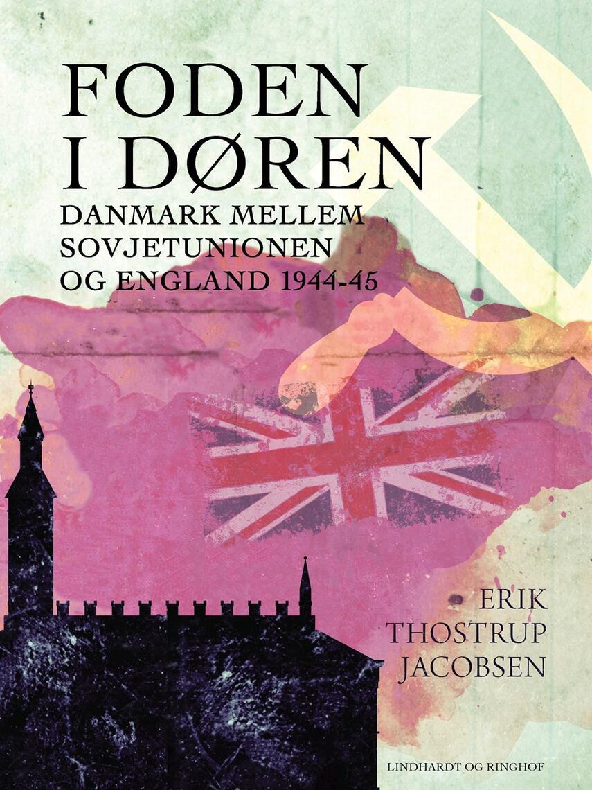 Erik Thostrup Jacobsen: Foden i døren : Danmark mellem Sovjetunionen og England 1944-45
