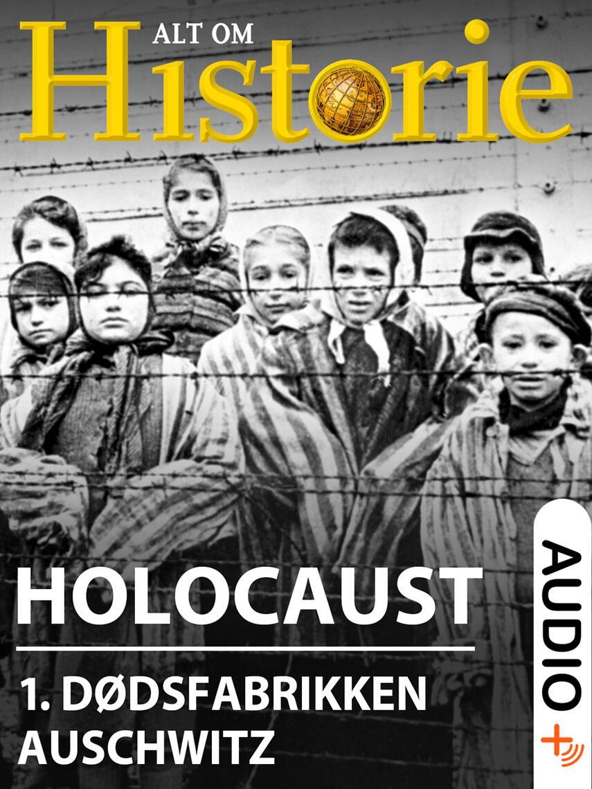 : Holocaust. 1, Dødsfabrikken Auschwitz - massemordets største gerningssted