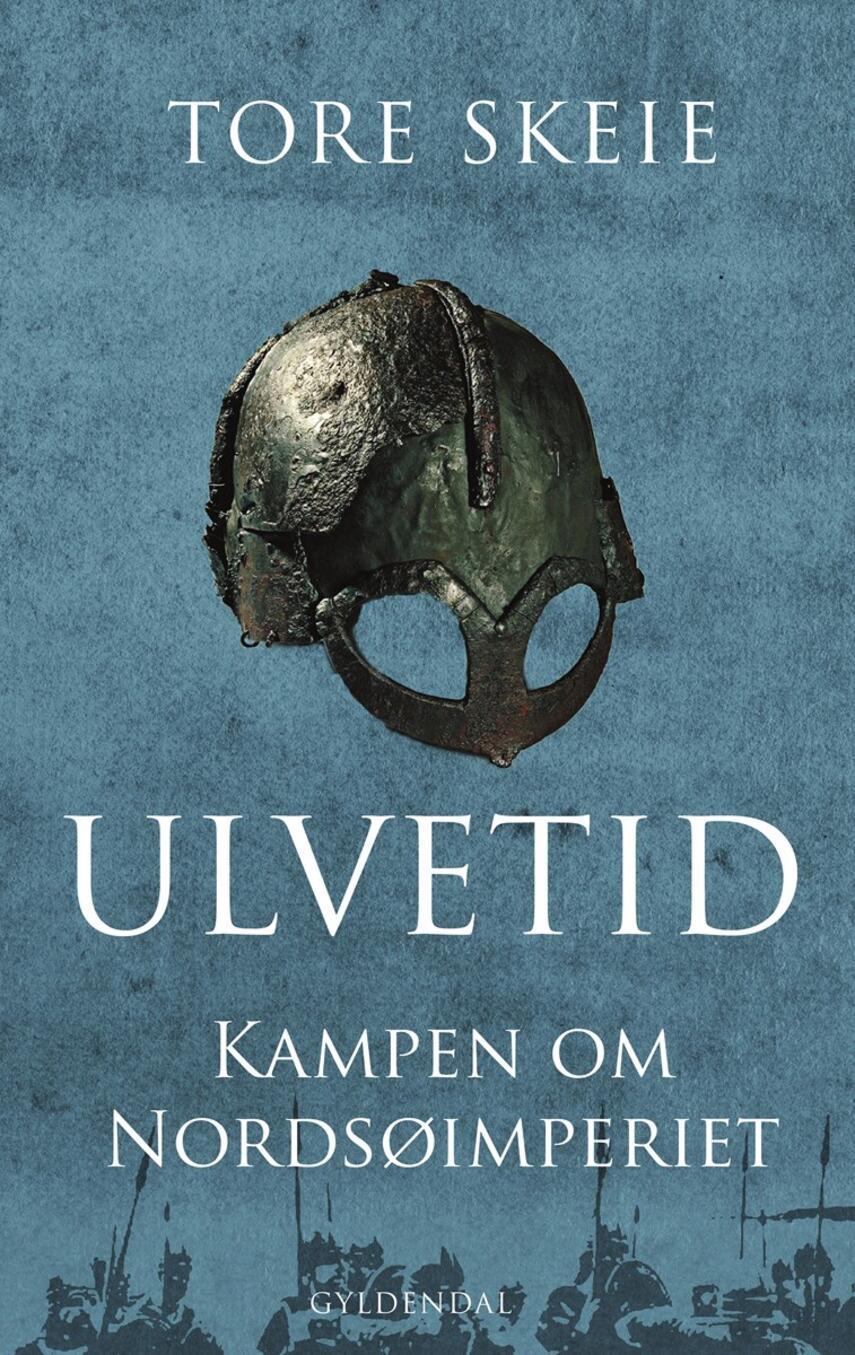 Tore Skeie (f. 1977): Ulvetid : kampen om Nordsøimperiet